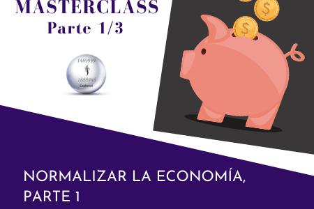 MASTERCLASS – Normalizar la economía – parte 1