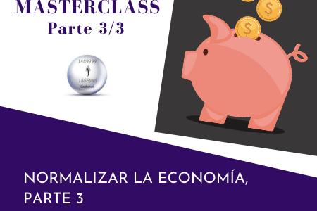 MASTERCLASS – Normalizar la economía – parte 3